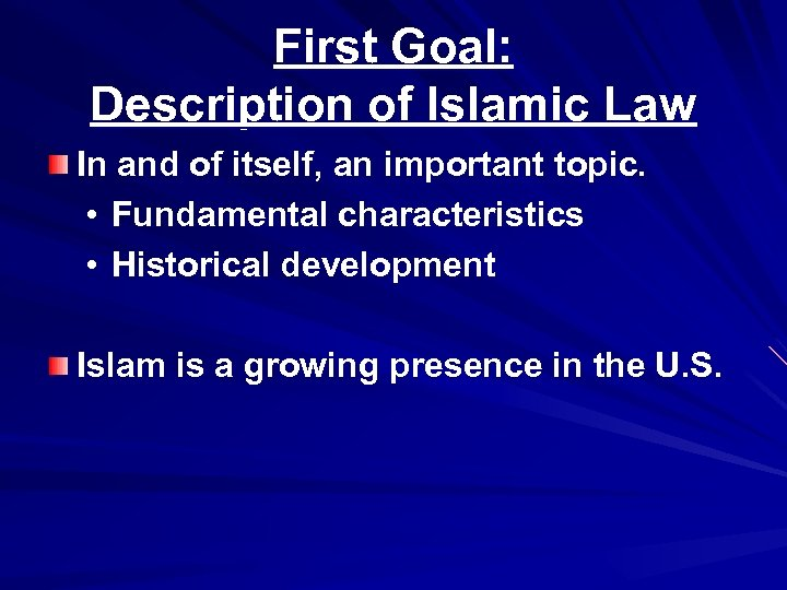 First Goal: Description of Islamic Law In and of itself, an important topic. •