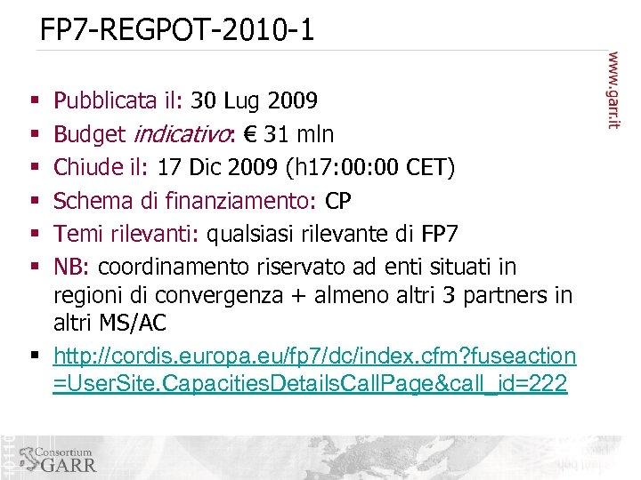 FP 7 -REGPOT-2010 -1 Pubblicata il: 30 Lug 2009 Budget indicativo: € 31 mln
