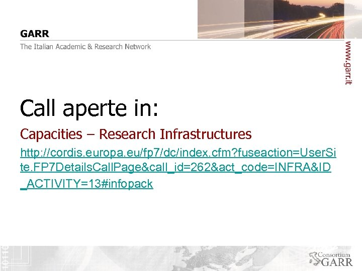 Call aperte in: Capacities – Research Infrastructures http: //cordis. europa. eu/fp 7/dc/index. cfm? fuseaction=User.