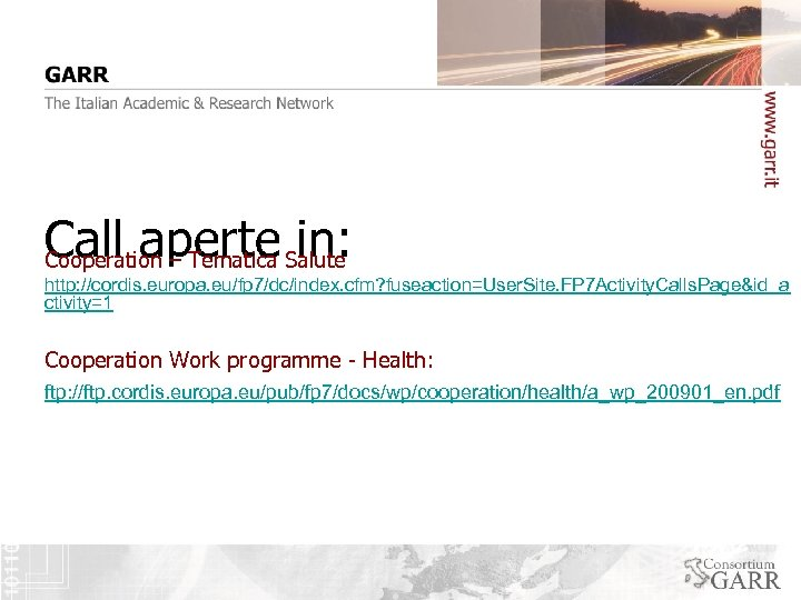 Call aperte in: Cooperation – Tematica Salute http: //cordis. europa. eu/fp 7/dc/index. cfm? fuseaction=User.