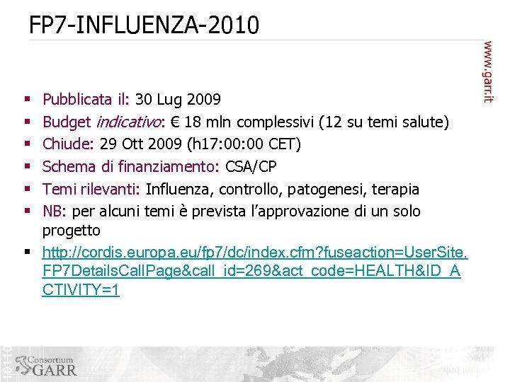 FP 7 -INFLUENZA-2010 Pubblicata il: 30 Lug 2009 Budget indicativo: € 18 mln complessivi