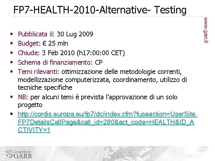 FP 7 -HEALTH-2010 -Alternative- Testing Pubblicata il: 30 Lug 2009 Budget: € 25 mln