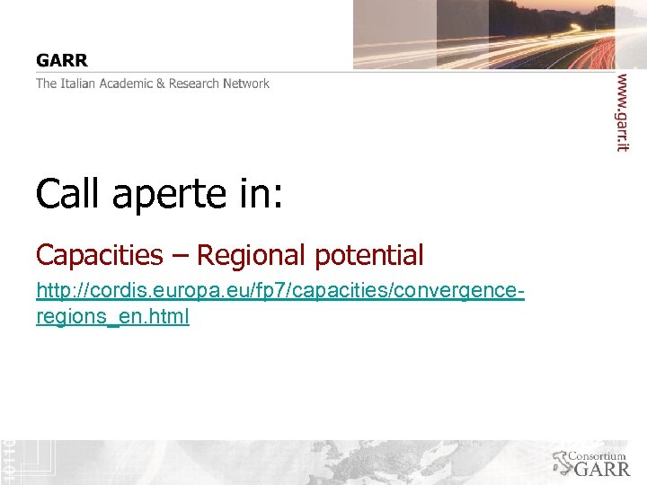 Call aperte in: Capacities – Regional potential http: //cordis. europa. eu/fp 7/capacities/convergenceregions_en. html