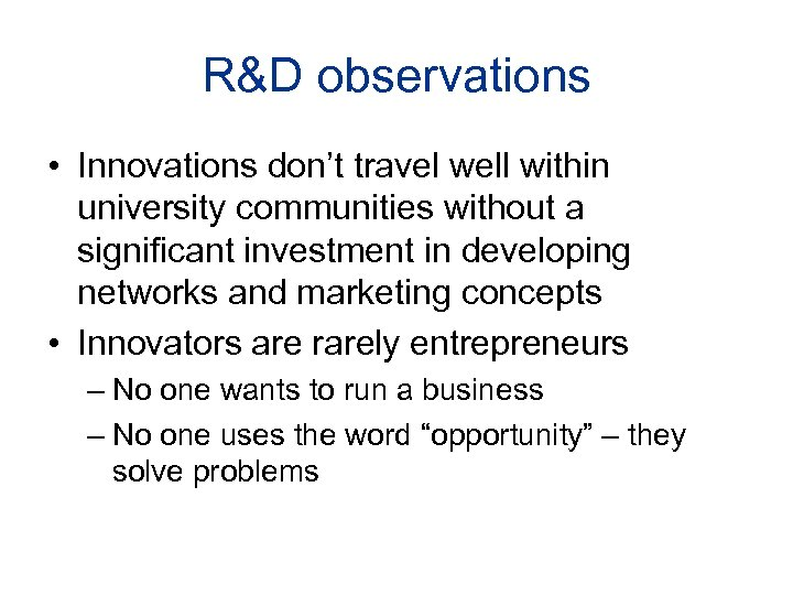 R&D observations • Innovations don't travel well within university communities without a significant investment