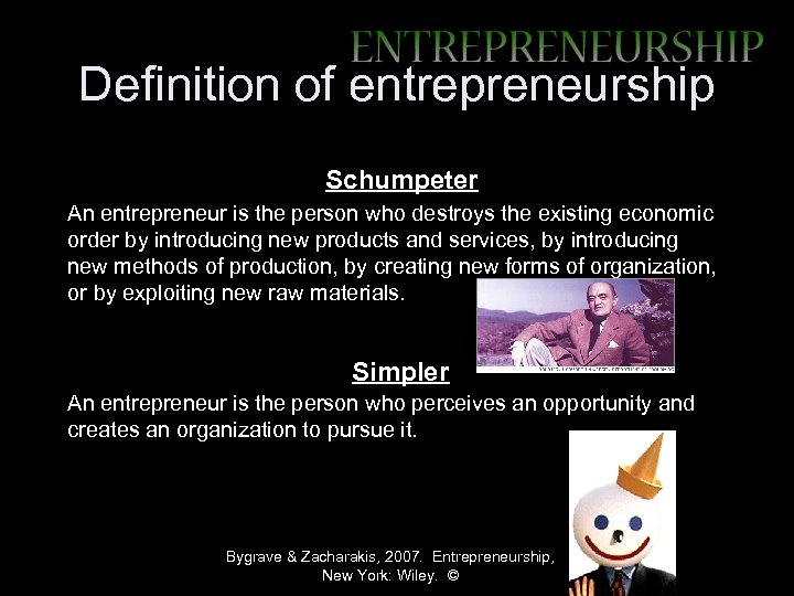 Definition of entrepreneurship Schumpeter An entrepreneur is the person who destroys the existing economic