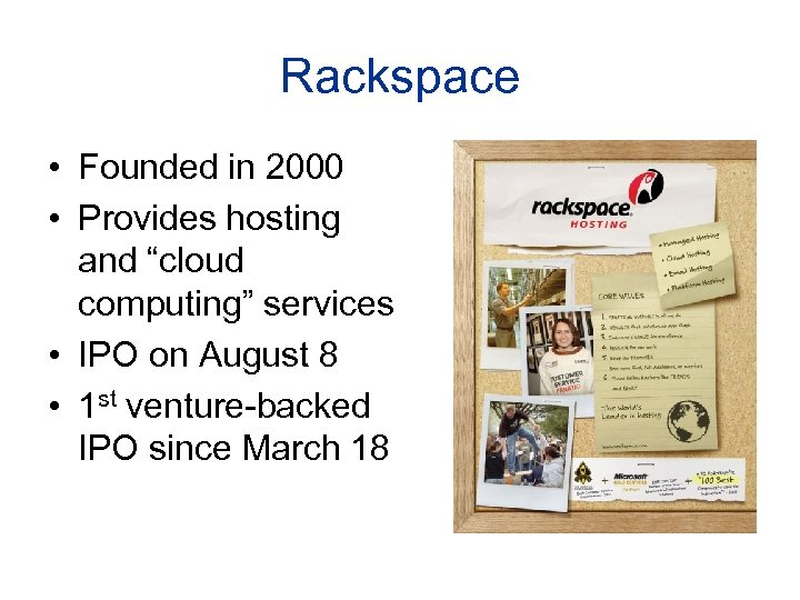 "Rackspace • Founded in 2000 • Provides hosting and ""cloud computing"" services • IPO"