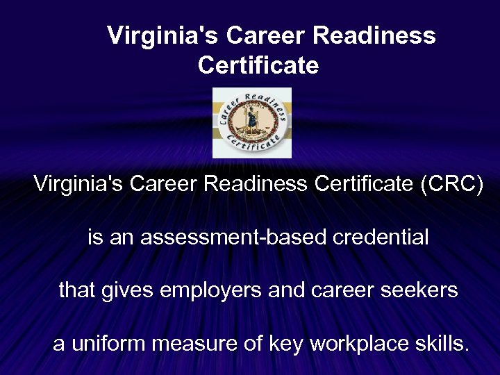 Virginia's Career Readiness Certificate (CRC) is an assessment-based credential that gives employers and career