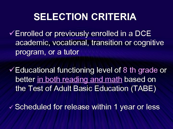 SELECTION CRITERIA Enrolled or previously enrolled in a DCE academic, vocational, transition or cognitive