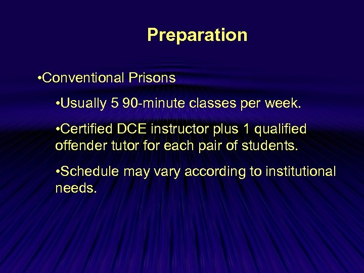 Preparation • Conventional Prisons • Usually 5 90 -minute classes per week. • Certified
