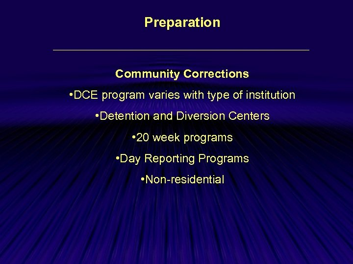 Preparation Community Corrections • DCE program varies with type of institution • Detention and