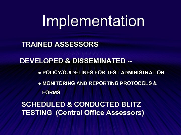 Implementation TRAINED ASSESSORS DEVELOPED & DISSEMINATED -● POLICY/GUIDELINES FOR TEST ADMINISTRATION ● MONITORING AND