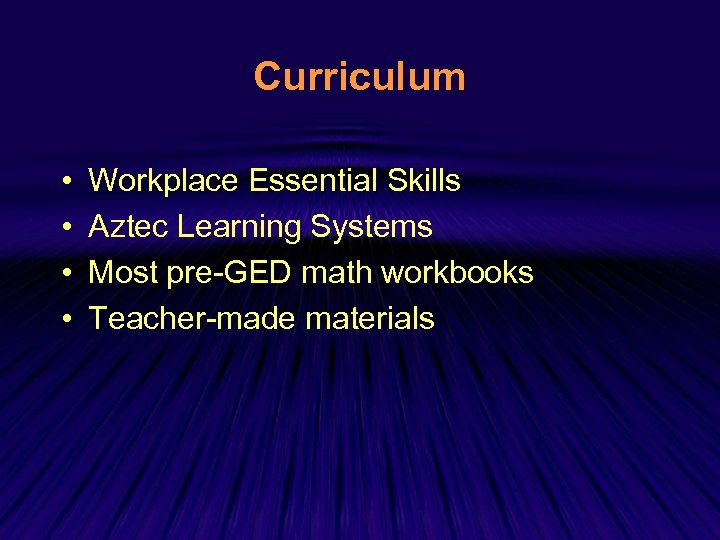 Curriculum • • Workplace Essential Skills Aztec Learning Systems Most pre-GED math workbooks Teacher-made
