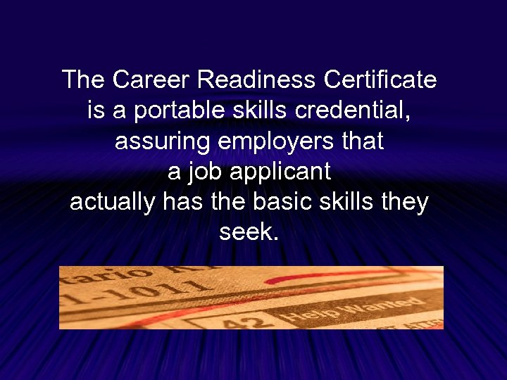 The Career Readiness Certificate is a portable skills credential, assuring employers that a job