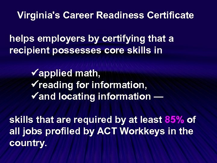 Virginia's Career Readiness Certificate helps employers by certifying that a recipient possesses core skills