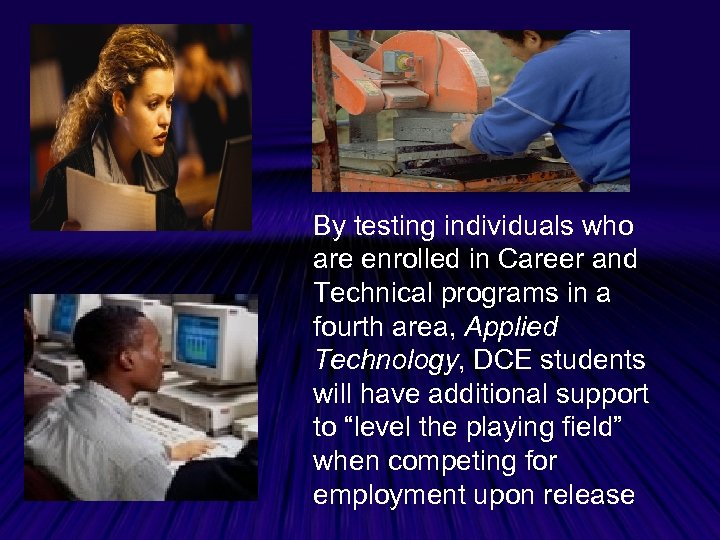 By testing individuals who are enrolled in Career and Technical programs in a fourth