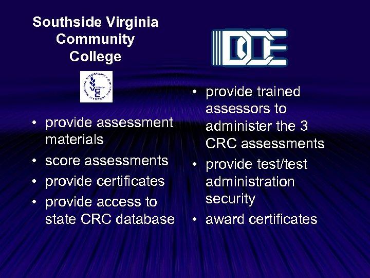 Southside Virginia Community College • provide assessment materials • score assessments • provide certificates