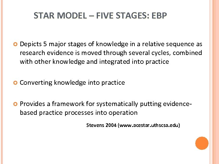 STAR MODEL – FIVE STAGES: EBP Depicts 5 major stages of knowledge in a