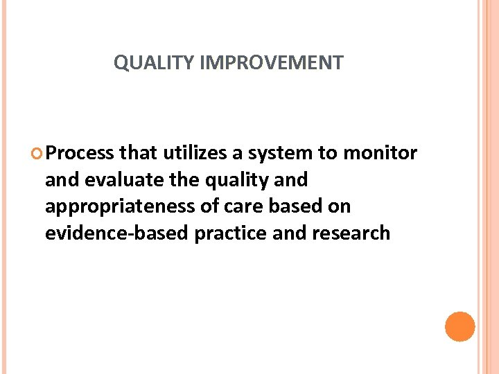 QUALITY IMPROVEMENT Process that utilizes a system to monitor and evaluate the quality and