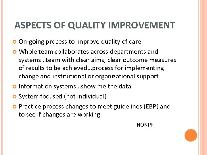 ASPECTS OF QUALITY IMPROVEMENT On-going process to improve quality of care Whole team collaborates