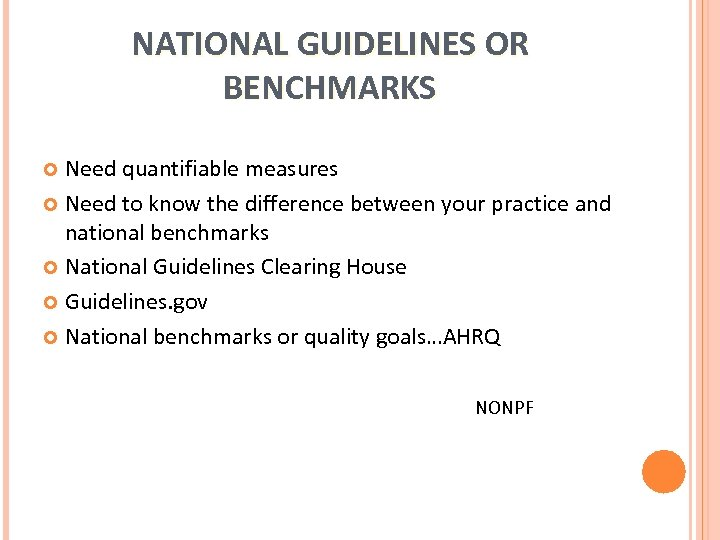 NATIONAL GUIDELINES OR BENCHMARKS Need quantifiable measures Need to know the difference between your