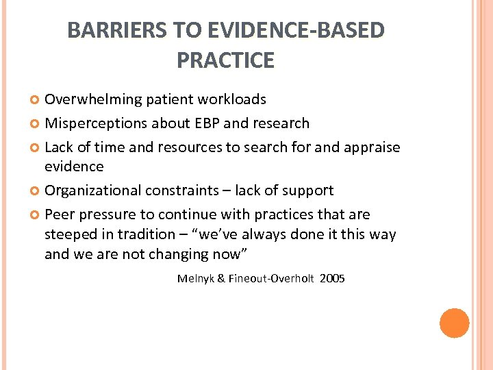 BARRIERS TO EVIDENCE-BASED PRACTICE Overwhelming patient workloads Misperceptions about EBP and research Lack of