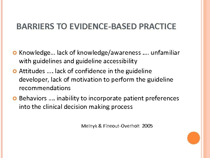 BARRIERS TO EVIDENCE-BASED PRACTICE Knowledge… lack of knowledge/awareness. … unfamiliar with guidelines and guideline