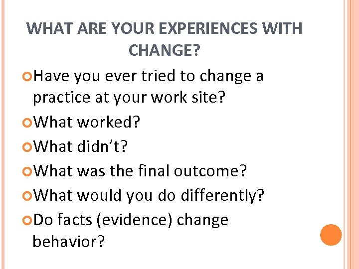 WHAT ARE YOUR EXPERIENCES WITH CHANGE? Have you ever tried to change a practice