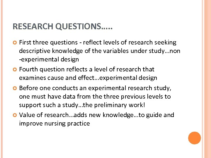 RESEARCH QUESTIONS…. . First three questions - reflect levels of research seeking descriptive knowledge