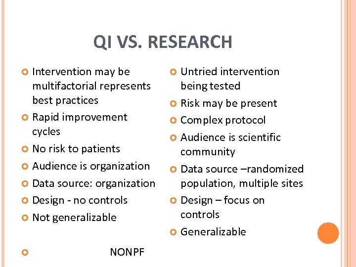 QI VS. RESEARCH Intervention may be multifactorial represents best practices Rapid improvement cycles No