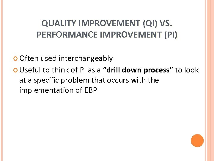 QUALITY IMPROVEMENT (QI) VS. PERFORMANCE IMPROVEMENT (PI) Often used interchangeably Useful to think of