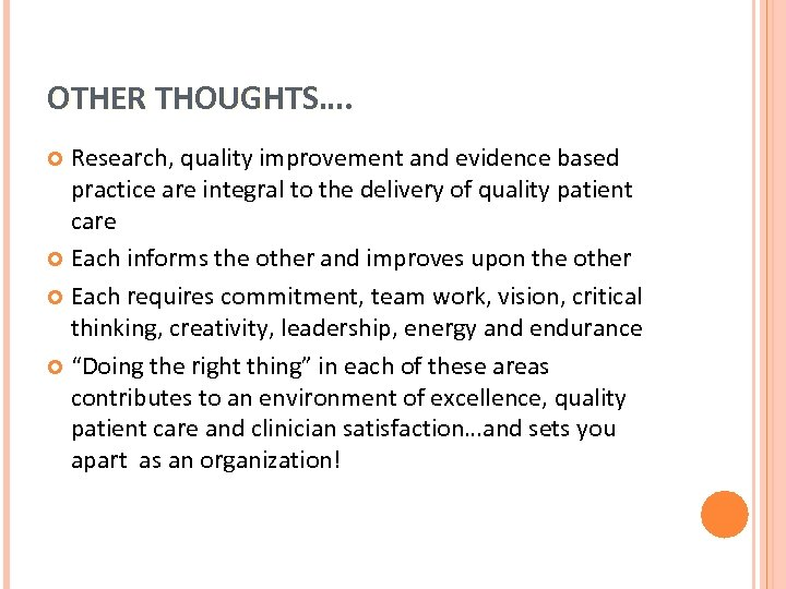 OTHER THOUGHTS…. Research, quality improvement and evidence based practice are integral to the delivery