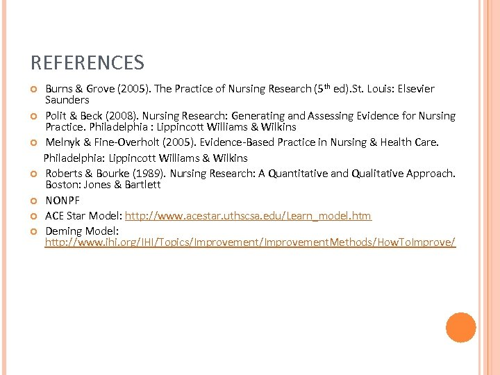 REFERENCES Burns & Grove (2005). The Practice of Nursing Research (5 th ed). St.