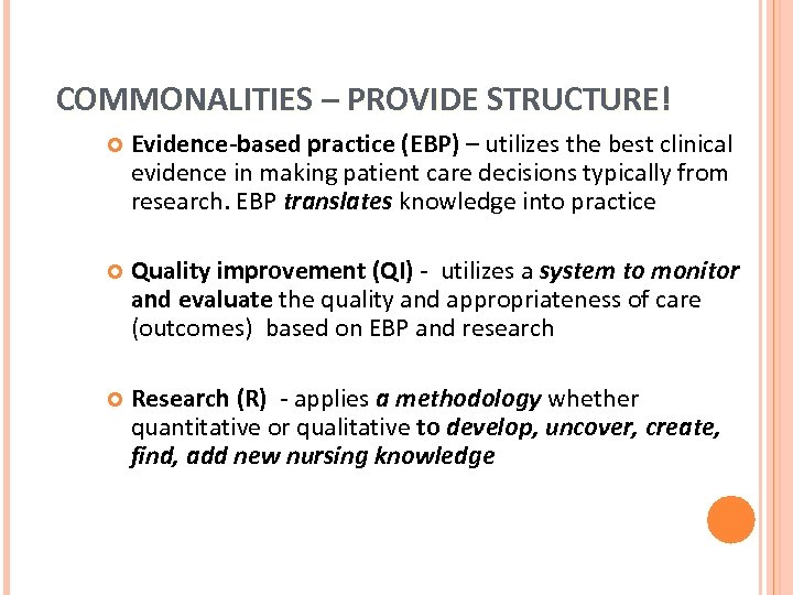 COMMONALITIES – PROVIDE STRUCTURE! Evidence-based practice (EBP) – utilizes the best clinical evidence in