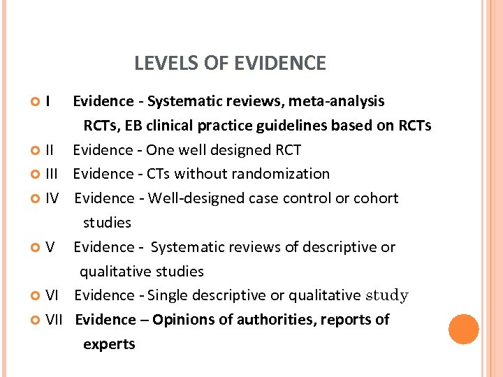 LEVELS OF EVIDENCE I II IV V VI VII Evidence - Systematic reviews, meta-analysis