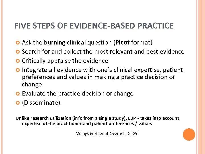 FIVE STEPS OF EVIDENCE-BASED PRACTICE Ask the burning clinical question (Picot format) Search for