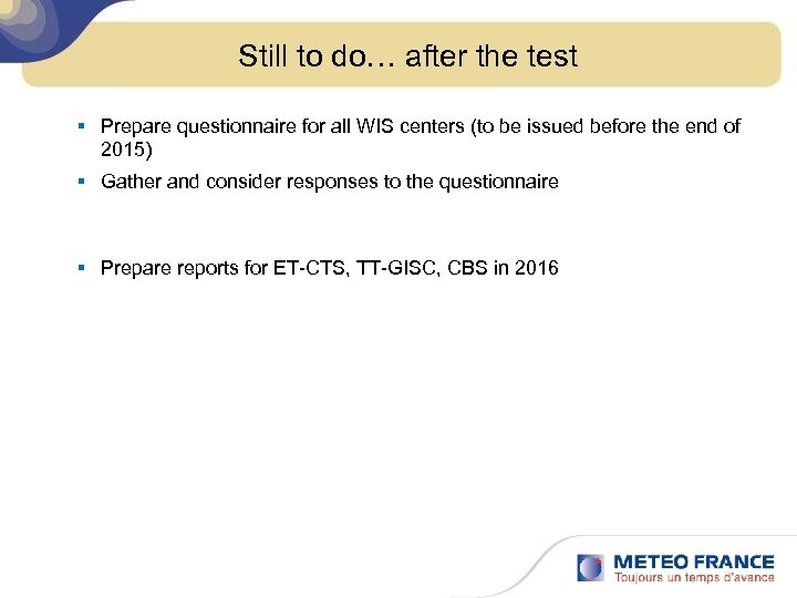 Still to do… after the test § Prepare questionnaire for all WIS centers (to