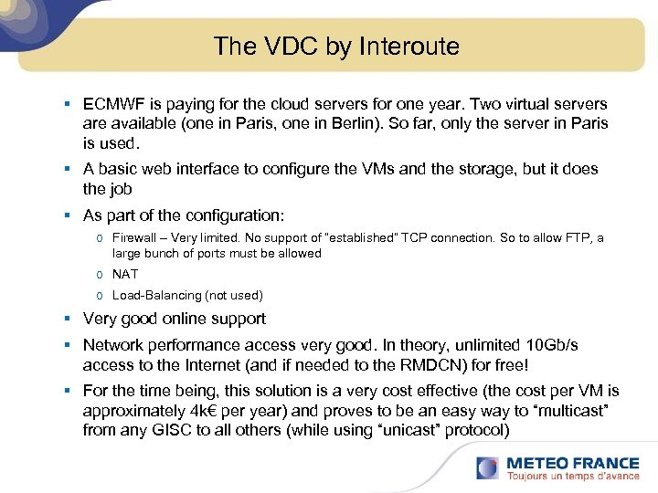 The VDC by Interoute § ECMWF is paying for the cloud servers for one