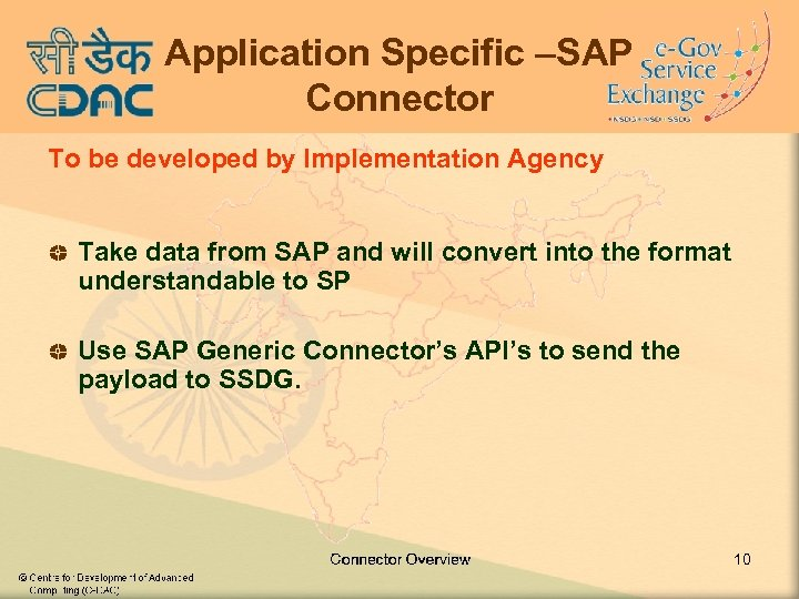 Application Specific –SAP Connector To be developed by Implementation Agency Take data from SAP