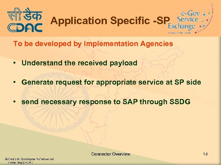 Application Specific -SP To be developed by Implementation Agencies • Understand the received payload