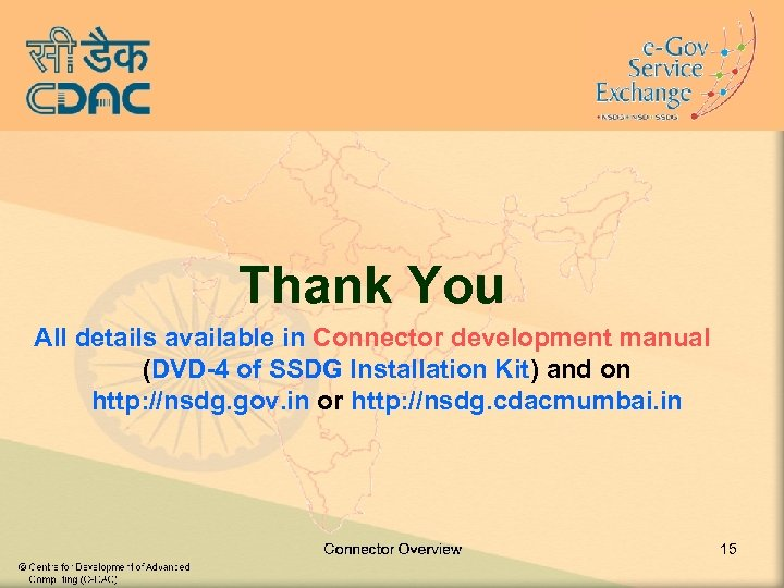 Thank You All details available in Connector development manual (DVD-4 of SSDG Installation Kit)