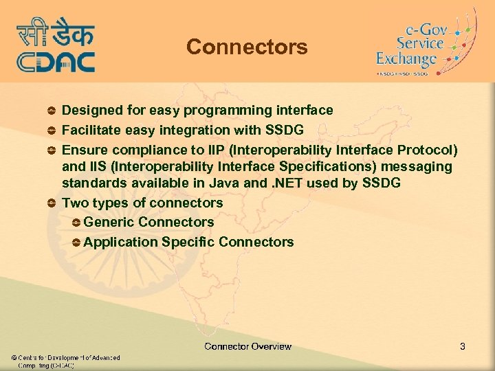 Connectors Designed for easy programming interface Facilitate easy integration with SSDG Ensure compliance to