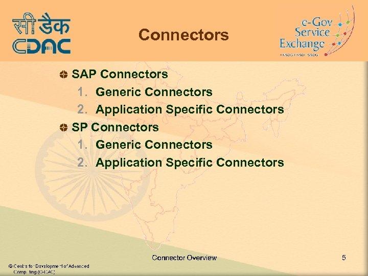 Connectors SAP Connectors 1. Generic Connectors 2. Application Specific Connectors SP Connectors 1. Generic