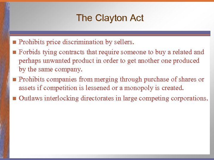 The Clayton Act Prohibits price discrimination by sellers. n Forbids tying contracts that require