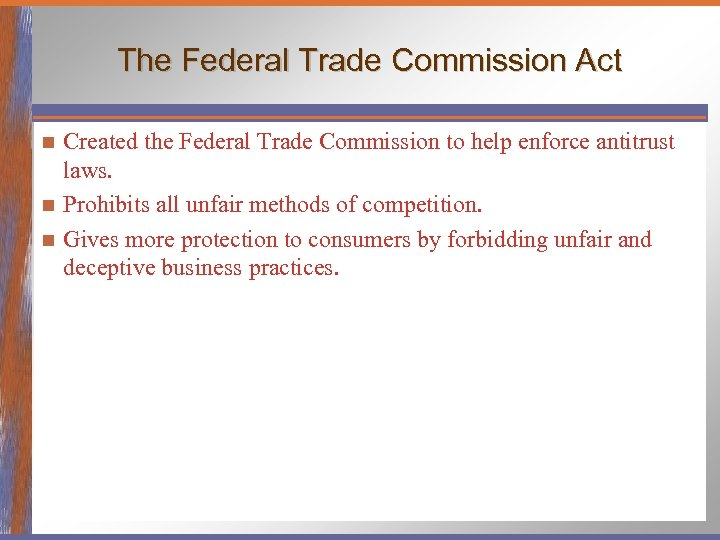 The Federal Trade Commission Act Created the Federal Trade Commission to help enforce antitrust