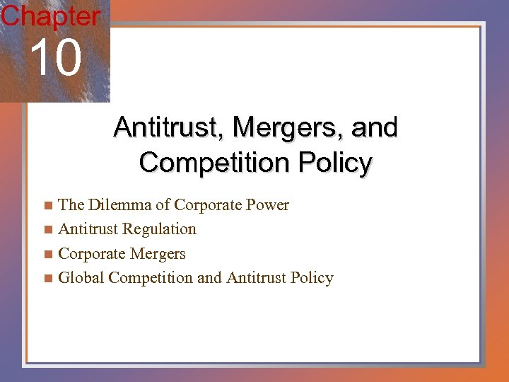Chapter 10 Antitrust, Mergers, and Competition Policy The Dilemma of Corporate Power n Antitrust