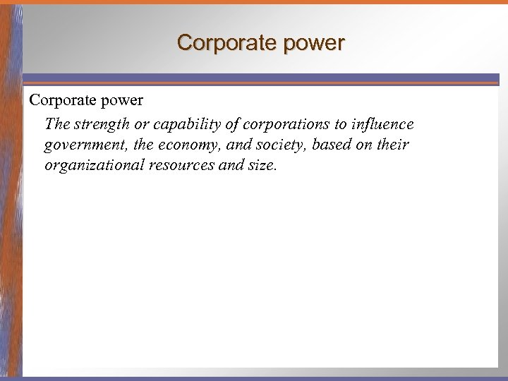 Corporate power The strength or capability of corporations to influence government, the economy, and