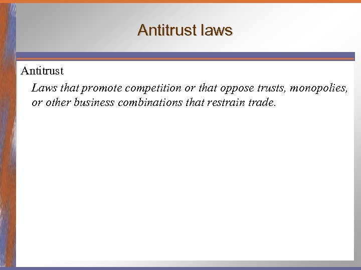Antitrust laws Antitrust Laws that promote competition or that oppose trusts, monopolies, or other