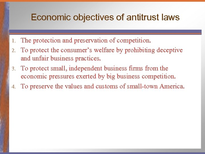 Economic objectives of antitrust laws The protection and preservation of competition. 2. To protect