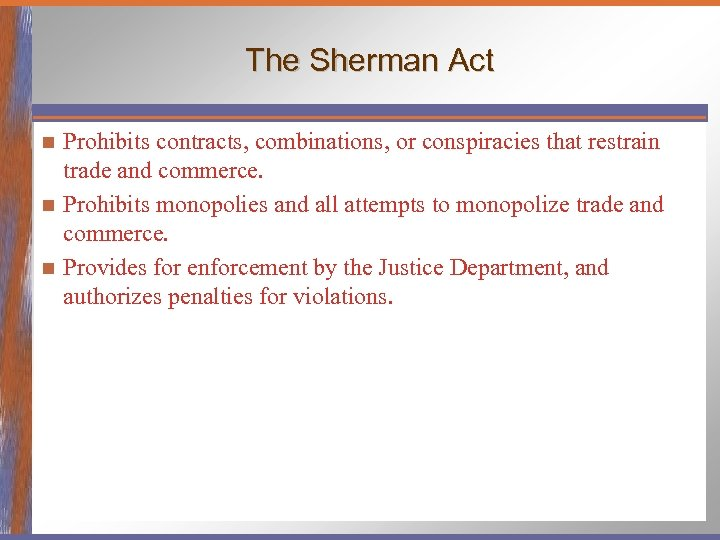 The Sherman Act Prohibits contracts, combinations, or conspiracies that restrain trade and commerce. n