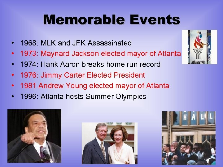 Memorable Events • • • 1968: MLK and JFK Assassinated 1973: Maynard Jackson elected